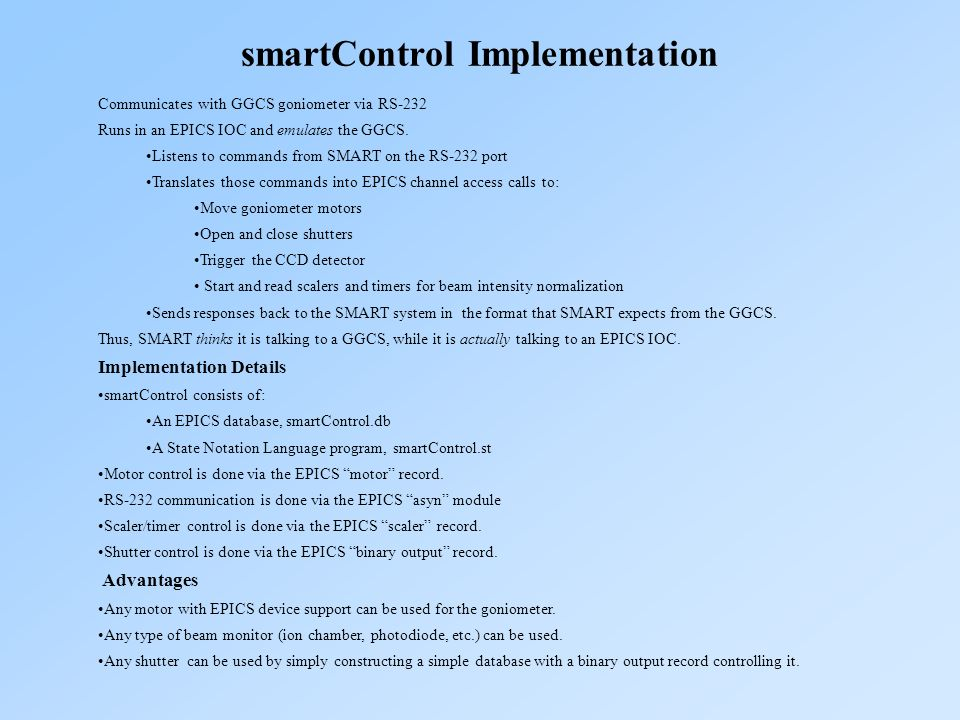 smartControl Implementation Communicates with GGCS goniometer via RS-232 Runs in an EPICS IOC and emulates the GGCS. Listens to commands from SMART on