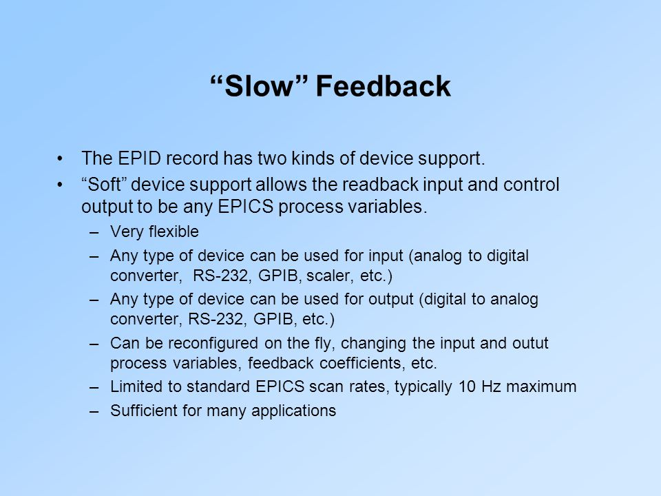 Slow Feedback The EPID record has two kinds of device support. Soft device support allows the readback input and control output to be any EPICS proces