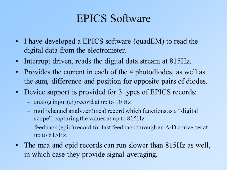 I have developed a EPICS software (quadEM) to read the digital data from the electrometer. Interrupt driven, reads the digital data stream at 815Hz. P