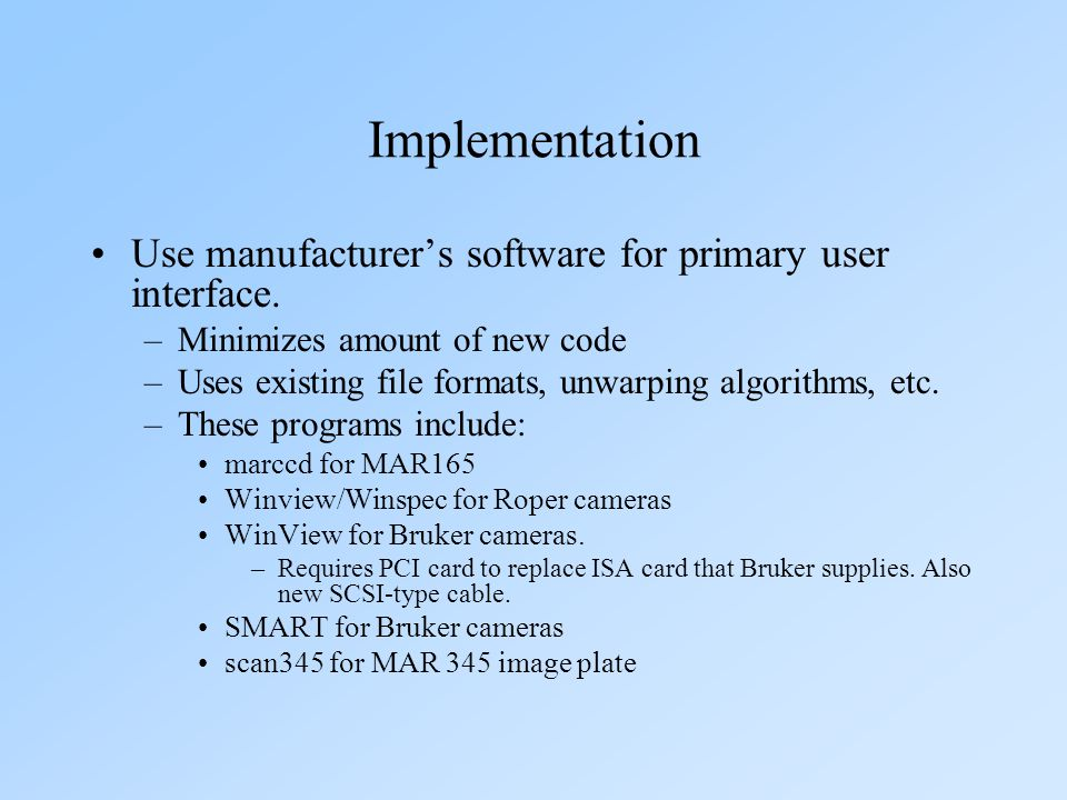 Implementation Control these programs from EPICS Each of these programs has a remote control interface, typically using TCP/IP sockets Using EPICS means each client (e.g.