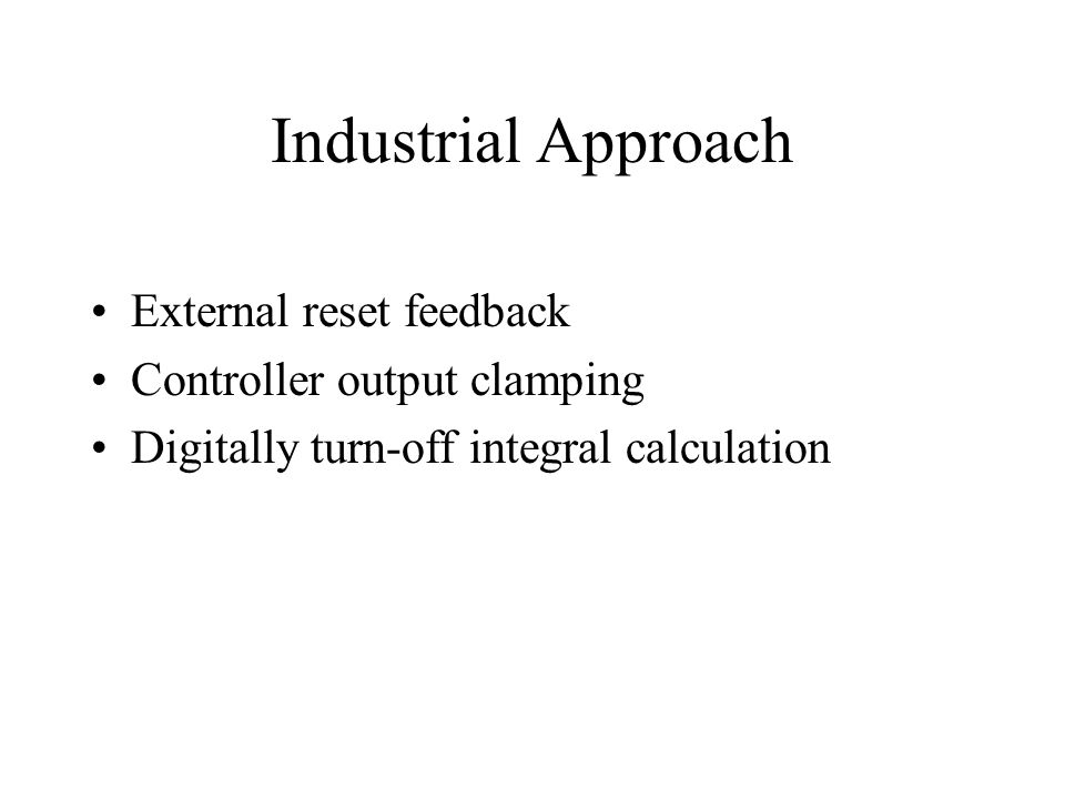Industrial Approach External reset feedback Controller output clamping Digitally turn-off integral calculation