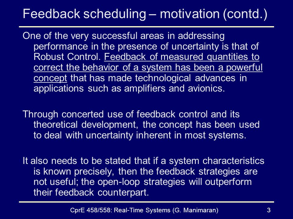 CprE 458/558: Real-Time Systems (G. Manimaran)3 Feedback scheduling – motivation (contd.) One of the very successful areas in addressing performance i