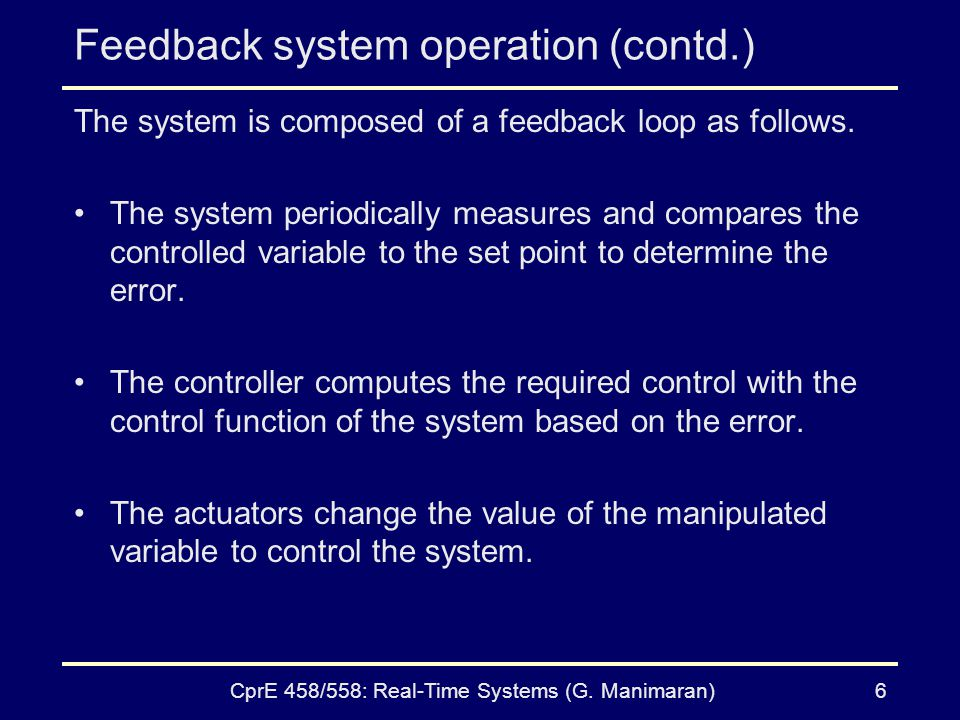 CprE 458/558: Real-Time Systems (G. Manimaran)6 Feedback system operation (contd.) The system is composed of a feedback loop as follows. The system pe