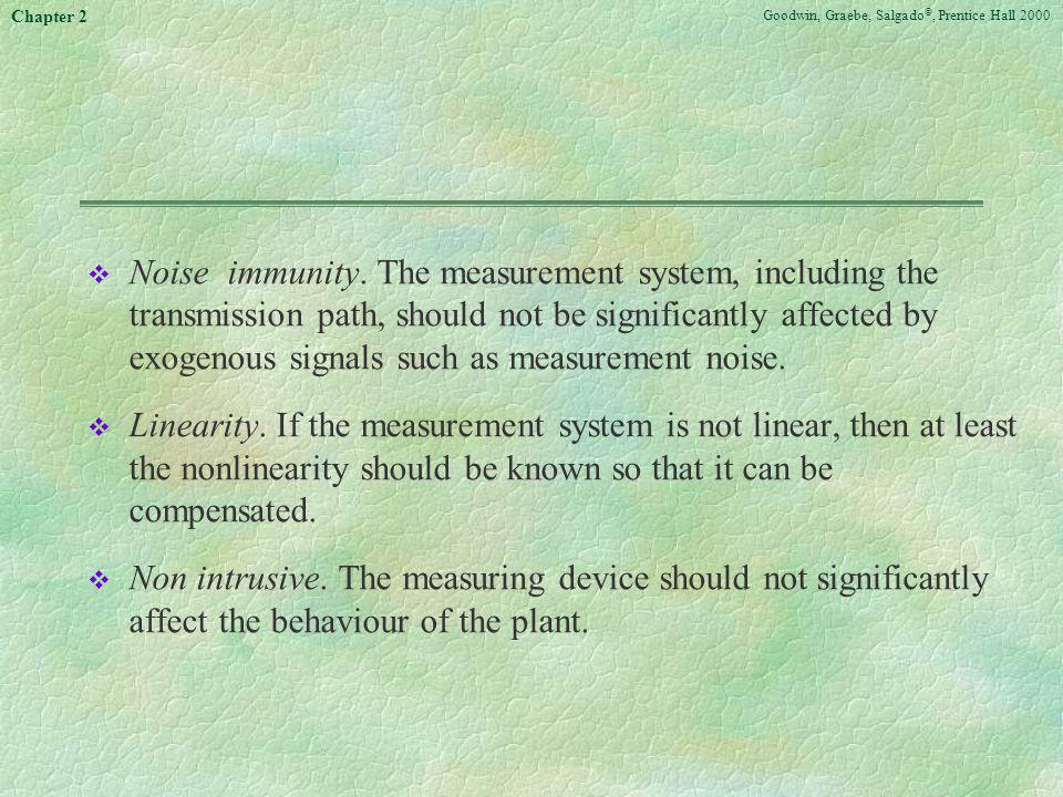 Goodwin, Graebe, Salgado ©, Prentice Hall 2000 Chapter 2 v Noise immunity. The measurement system, including the transmission path, should not be sign