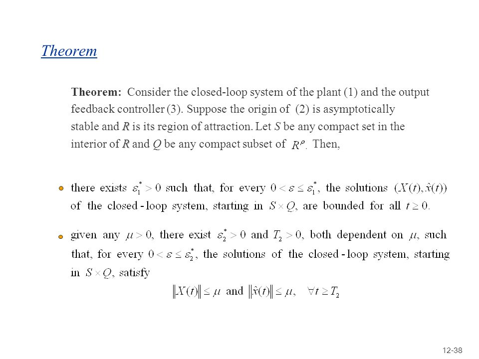 12-38 Theorem Theorem: Consider the closed-loop system of the plant (1) and the output feedback controller (3). Suppose the origin of (2) is asymptoti