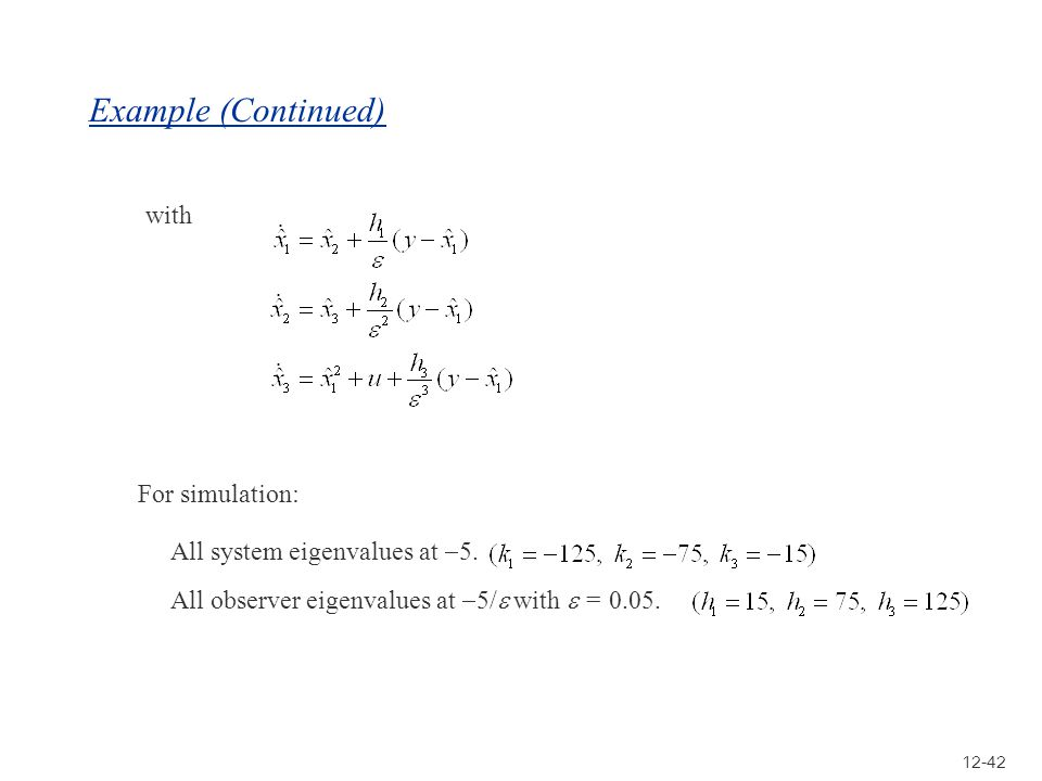 12-42 Example (Continued) with For simulation: All system eigenvalues at 5. All observer eigenvalues at 5/ with = 0.05.