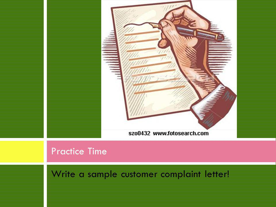 Write a sample customer complaint letter! Practice Time