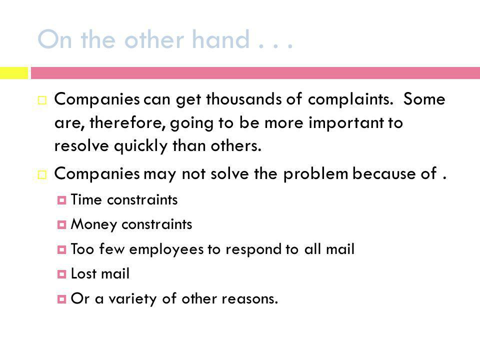 On the other hand... Companies can get thousands of complaints. Some are, therefore, going to be more important to resolve quickly than others. Compan