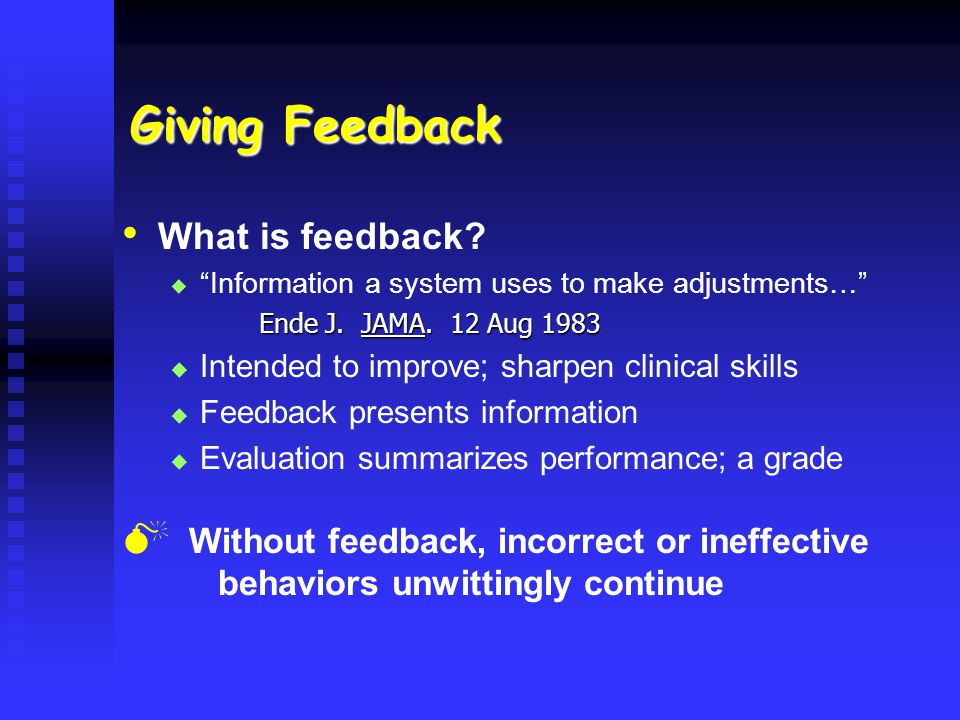 Giving Feedback What is feedback? Information a system uses to make adjustments… Ende J. JAMA. 12 Aug 1983 Ende J. JAMA. 12 Aug 1983 Intended to impro