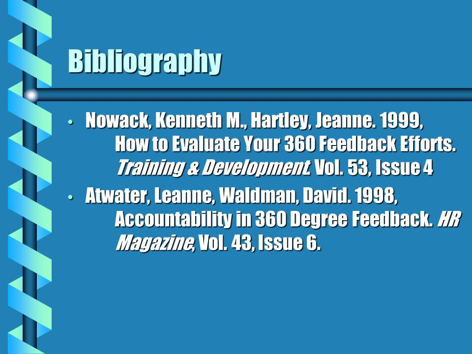 Bibliography Nowack, Kenneth M., Hartley, Jeanne. 1999, How to Evaluate Your 360 Feedback Efforts.