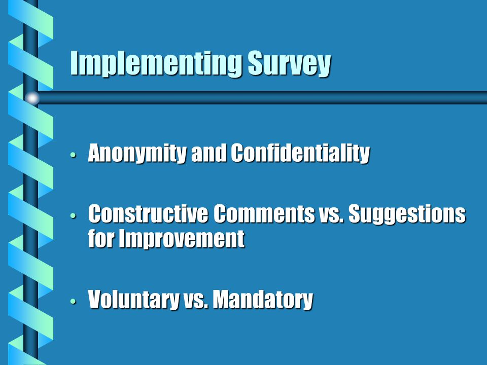 Implementing Survey Anonymity and Confidentiality Anonymity and Confidentiality Constructive Comments vs.