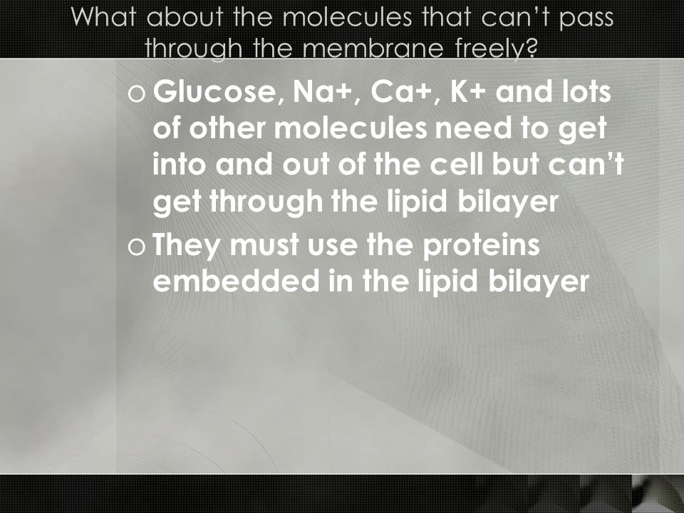 What about the molecules that cant pass through the membrane freely.