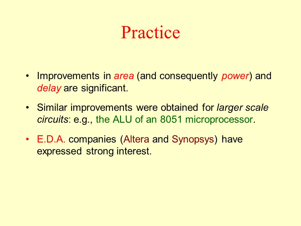 Practice Improvements in area (and consequently power) and delay are significant.