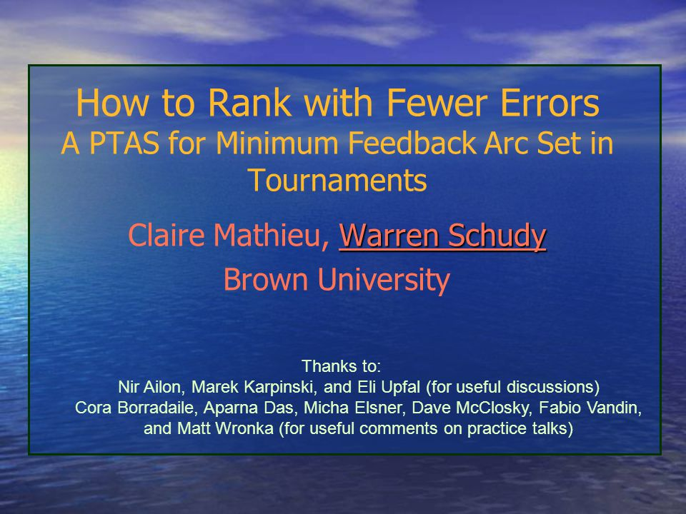 How to Rank with Fewer Errors A PTAS for Minimum Feedback Arc Set in Tournaments Warren Schudy Claire Mathieu, Warren Schudy Brown University Thanks t