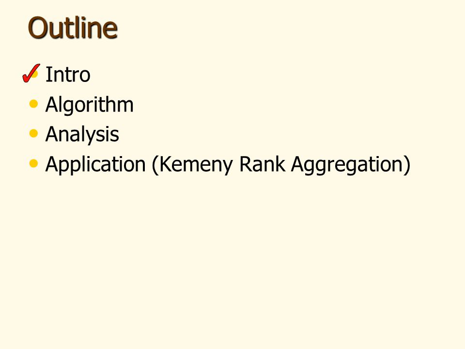 Outline Intro Algorithm Analysis Application (Kemeny Rank Aggregation)