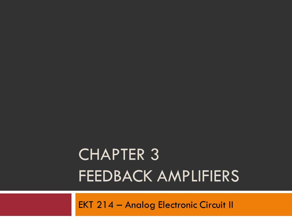CHAPTER 3 FEEDBACK AMPLIFIERS EKT 214 – Analog Electronic Circuit II