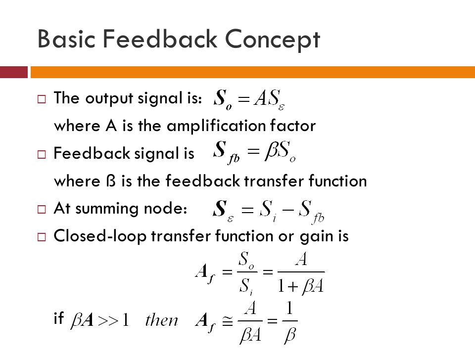 Basic Feedback Concept The output signal is: where A is the amplification factor Feedback signal is where ß is the feedback transfer function At summi
