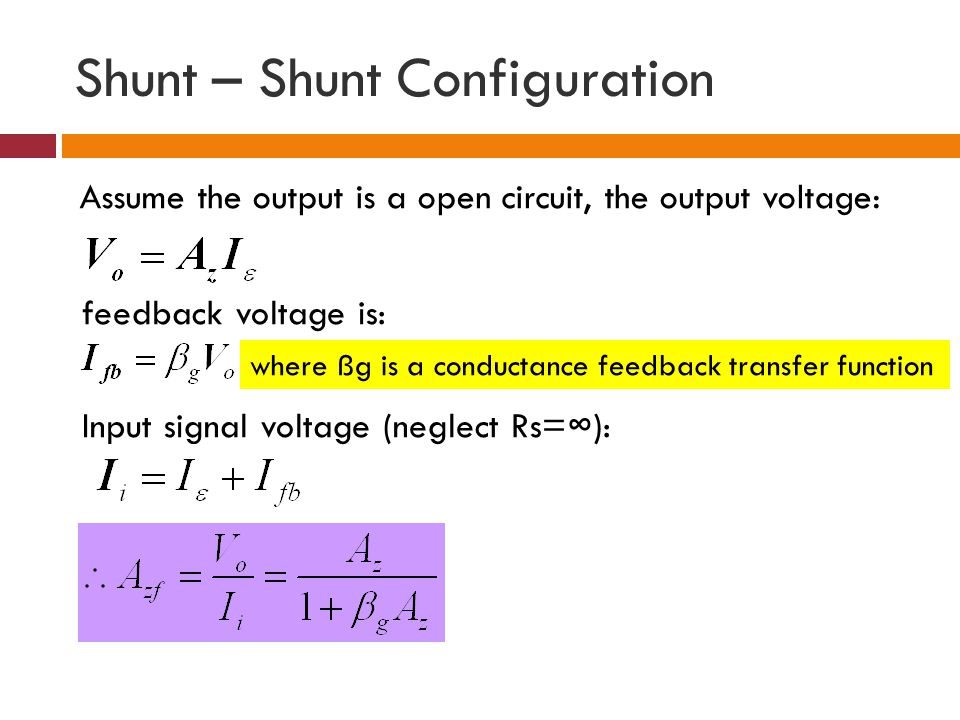 Shunt – Shunt Configuration Assume the output is a open circuit, the output voltage: feedback voltage is: Input signal voltage (neglect Rs=): where ßg