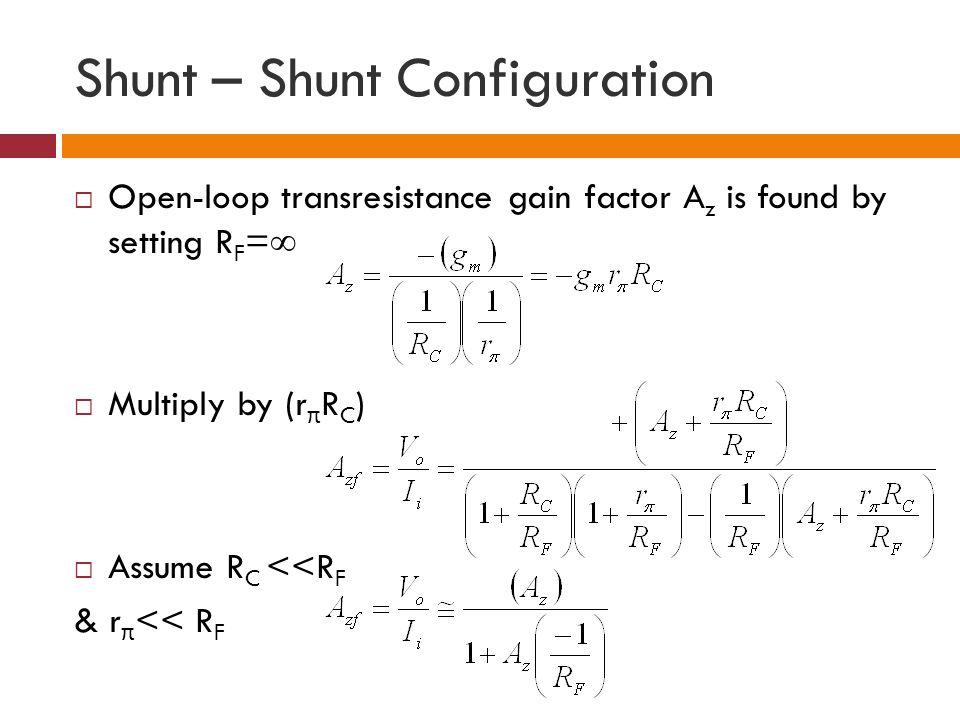 Open-loop transresistance gain factor A z is found by setting R F = Multiply by (r π R C ) Assume R C <<R F & r π << R F