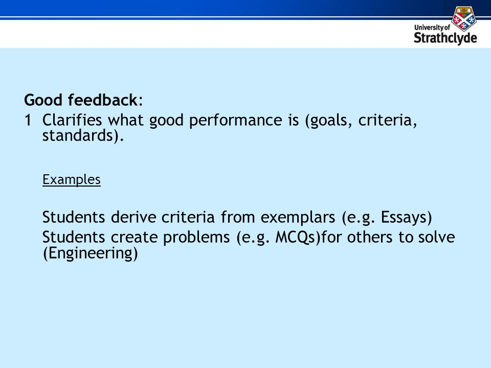 Good feedback: 1 Clarifies what good performance is (goals, criteria, standards).