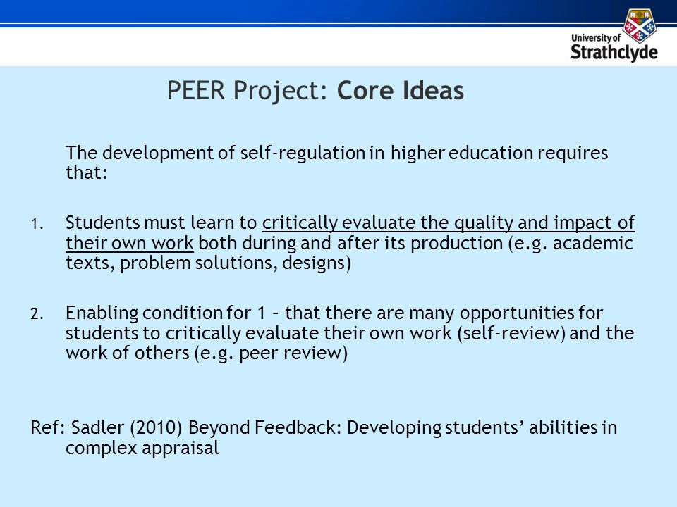 PEER Project: Core Ideas The development of self-regulation in higher education requires that: 1.