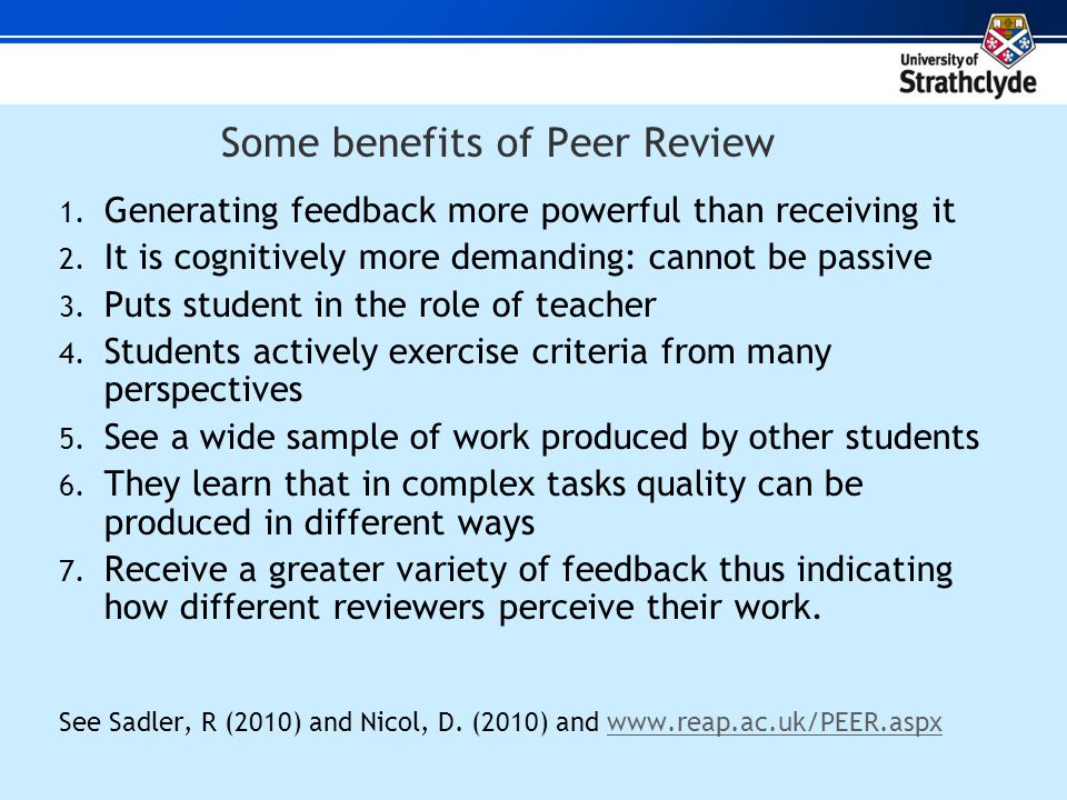 Some benefits of Peer Review 1. Generating feedback more powerful than receiving it 2.
