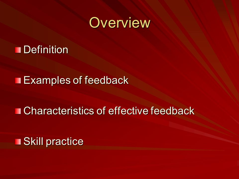 Overview Definition Examples of feedback Characteristics of effective feedback Skill practice