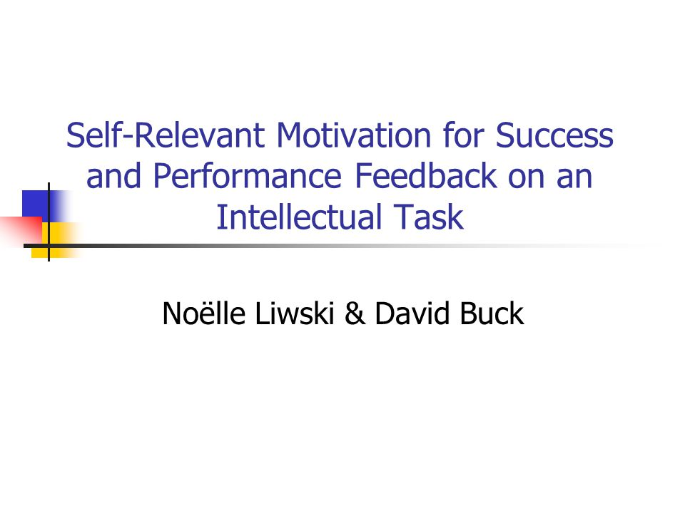 Self-Relevant Motivation for Success and Performance Feedback on an Intellectual Task Noëlle Liwski & David Buck