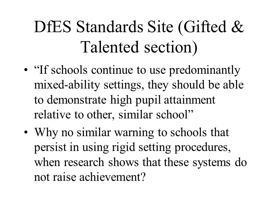 DfES Standards Site (Gifted & Talented section) If schools continue to use predominantly mixed-ability settings, they should be able to demonstrate hi