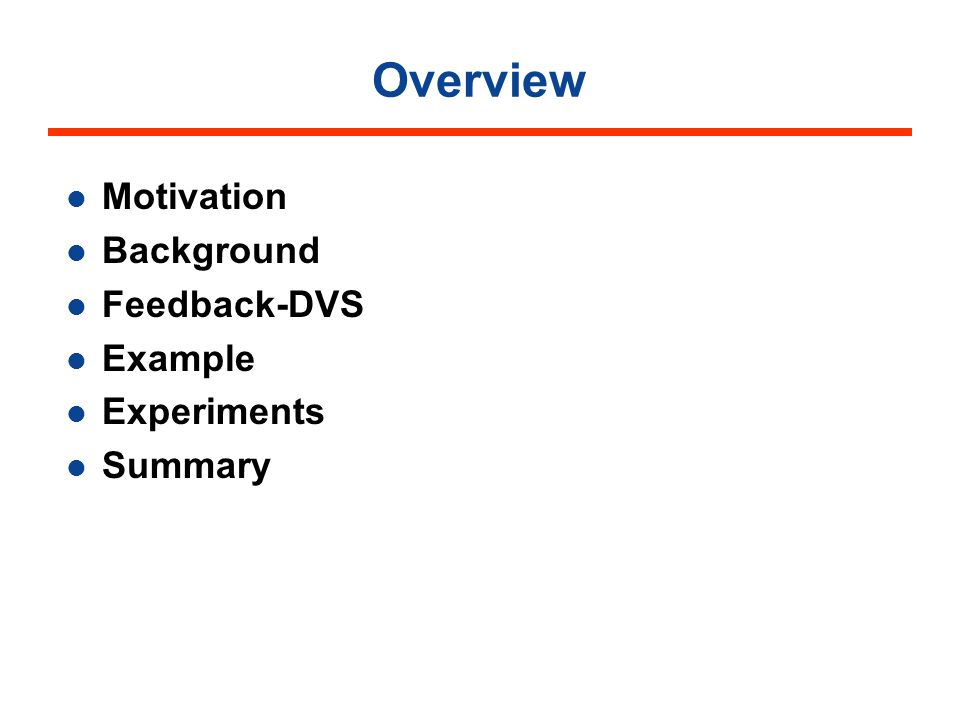 Overview Motivation Background Feedback-DVS Example Experiments Summary