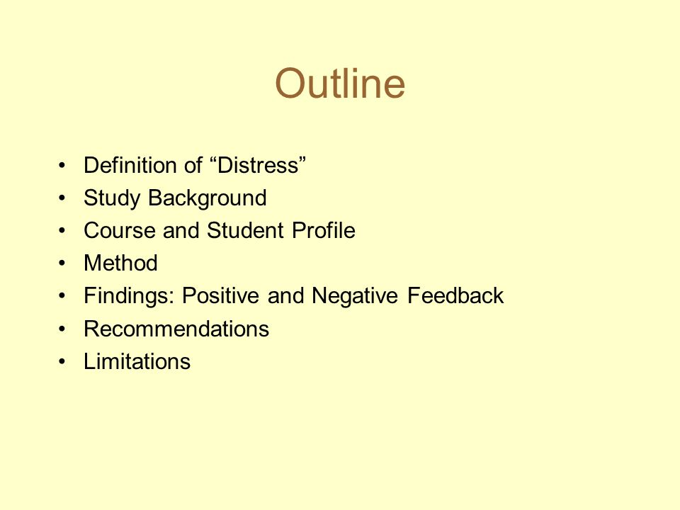 Outline Definition of Distress Study Background Course and Student Profile Method Findings: Positive and Negative Feedback Recommendations Limitations