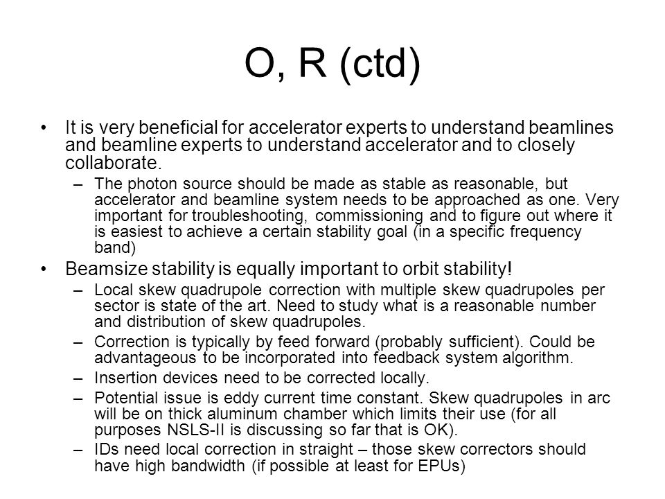 O, R (ctd) It is very beneficial for accelerator experts to understand beamlines and beamline experts to understand accelerator and to closely collaborate.