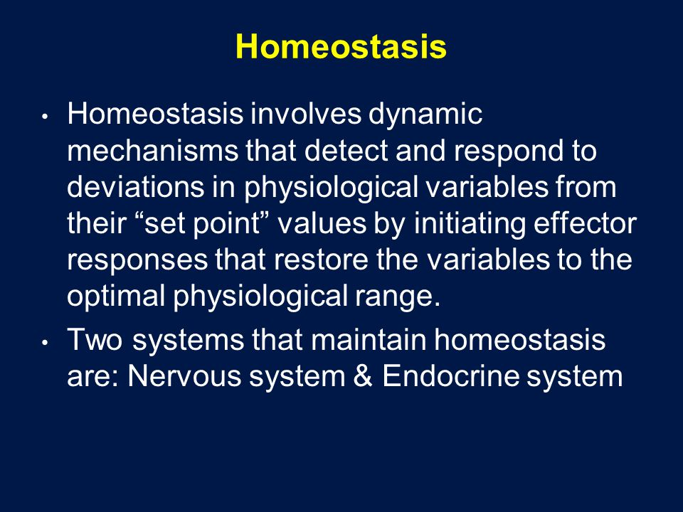 Homeostasis Homeostasis involves dynamic mechanisms that detect and respond to deviations in physiological variables from their set point values by in