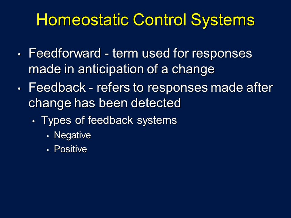 Homeostatic Control Systems Feedforward - term used for responses made in anticipation of a change Feedforward - term used for responses made in antic