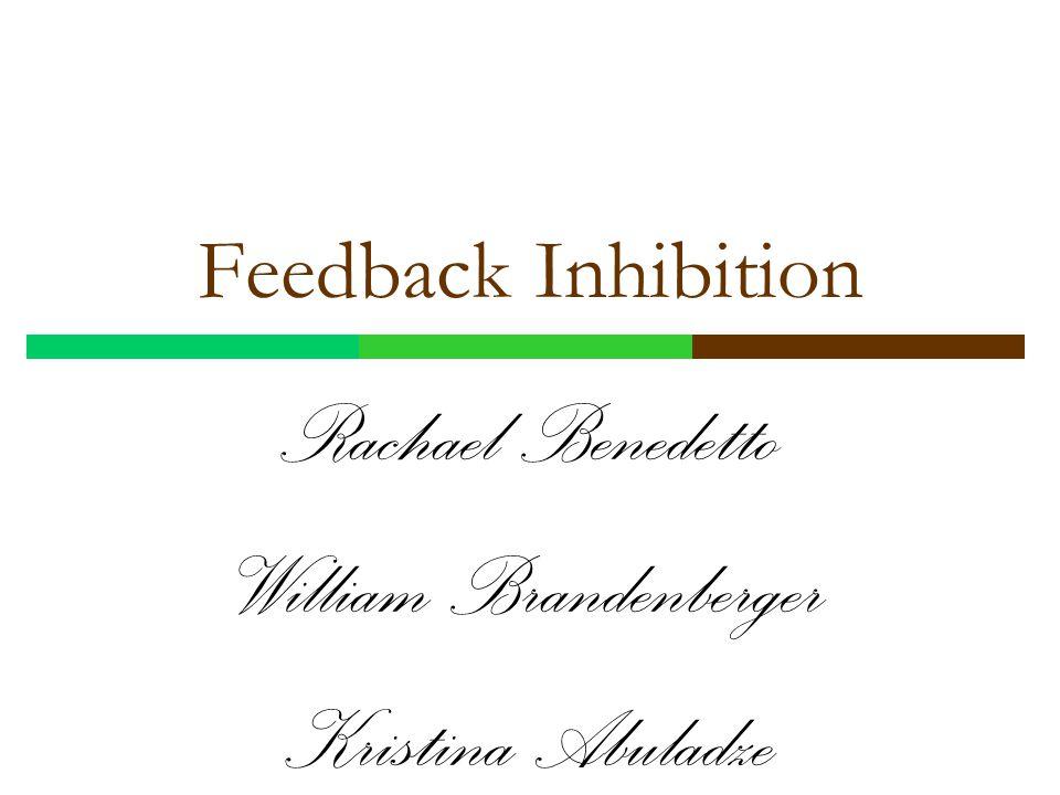 Feedback Inhibition Rachael Benedetto William Brandenberger Kristina Abuladze