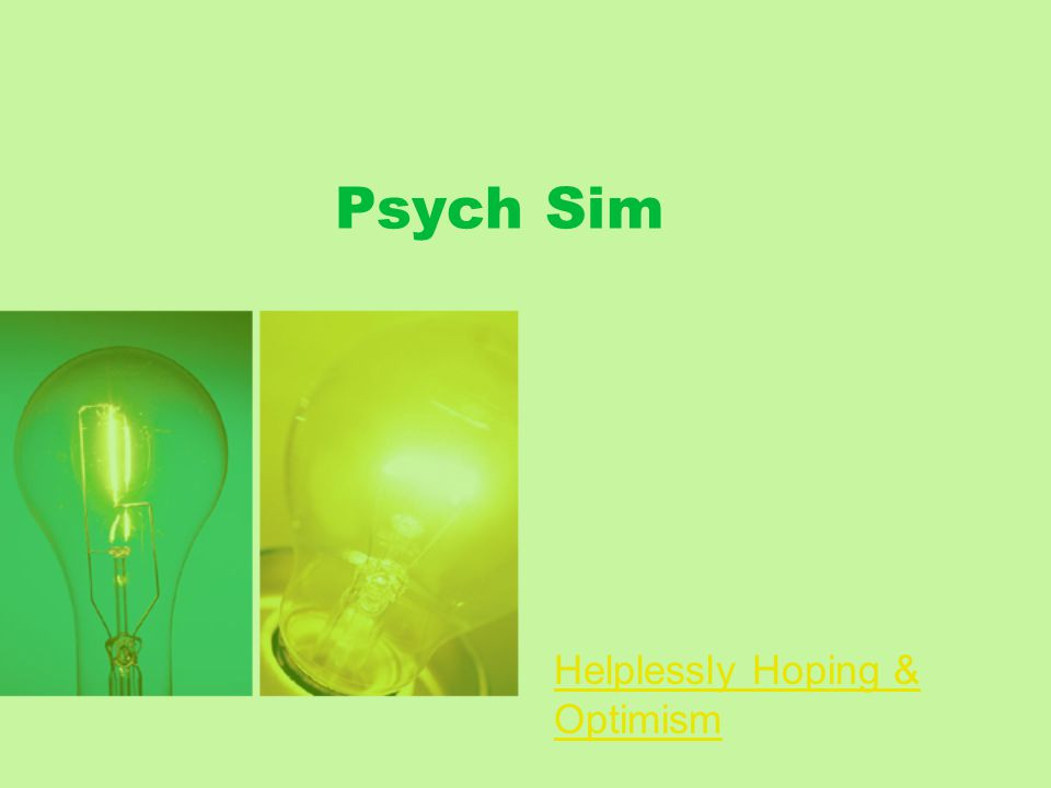 Psych Sim Helplessly Hoping & Optimism