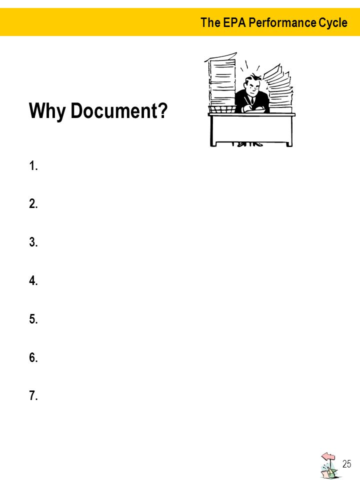 25 Why Document? 1. 2. 3. 4. 5. 6. 7. The EPA Performance Cycle