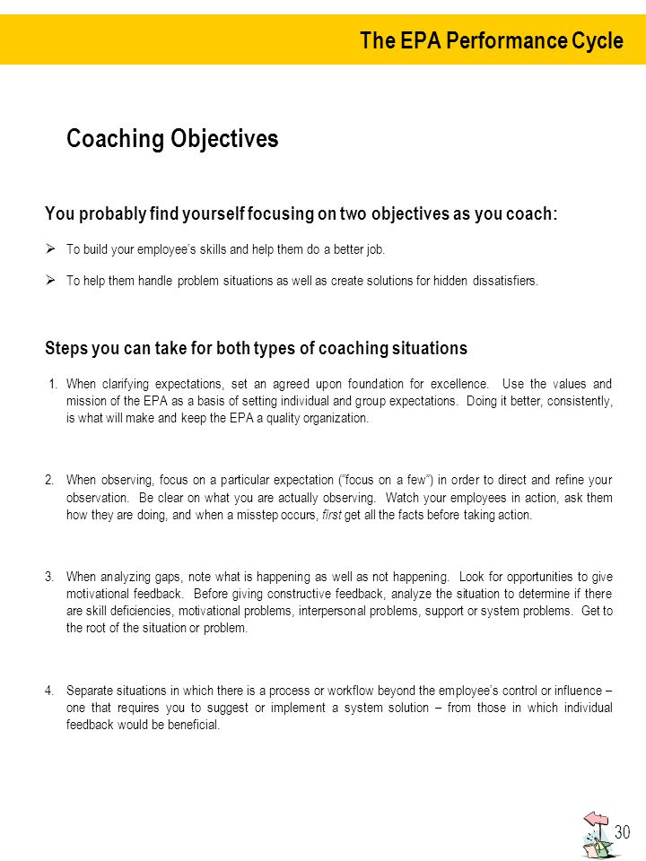 30 Coaching Objectives You probably find yourself focusing on two objectives as you coach: To build your employees skills and help them do a better job.
