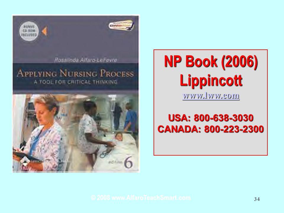© 2008 www.AlfaroTeachSmart.com 34 NP Book(2006) NP Book (2006)Lippincott www.lww.com USA: 800-638-3030 CANADA: 800-223-2300