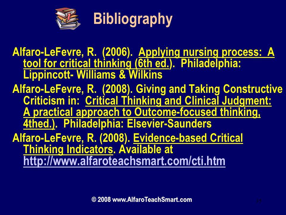 © 2008 www.AlfaroTeachSmart.com 35 Bibliography Alfaro-LeFevre, R. (2006). Applying nursing process: A tool for critical thinking (6th ed.). Philadelp