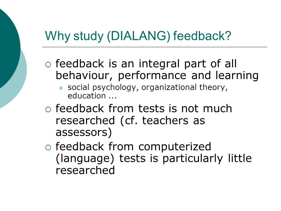 Why study (DIALANG) feedback? feedback is an integral part of all behaviour, performance and learning social psychology, organizational theory, educat