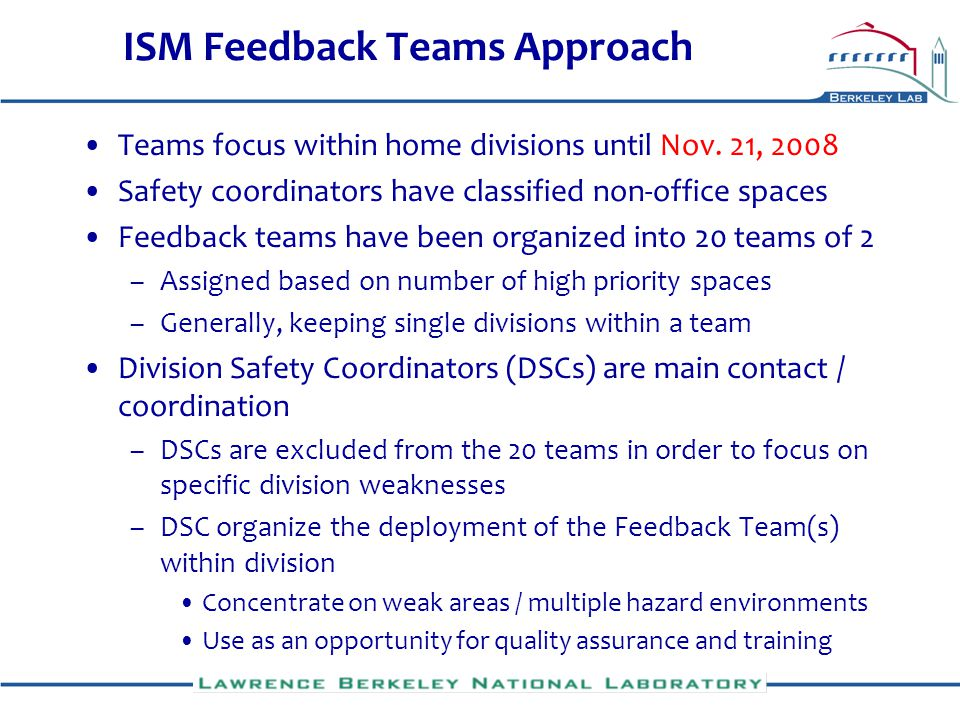 ISM Feedback Teams Approach Teams focus within home divisions until Nov. 21, 2008 Safety coordinators have classified non-office spaces Feedback teams