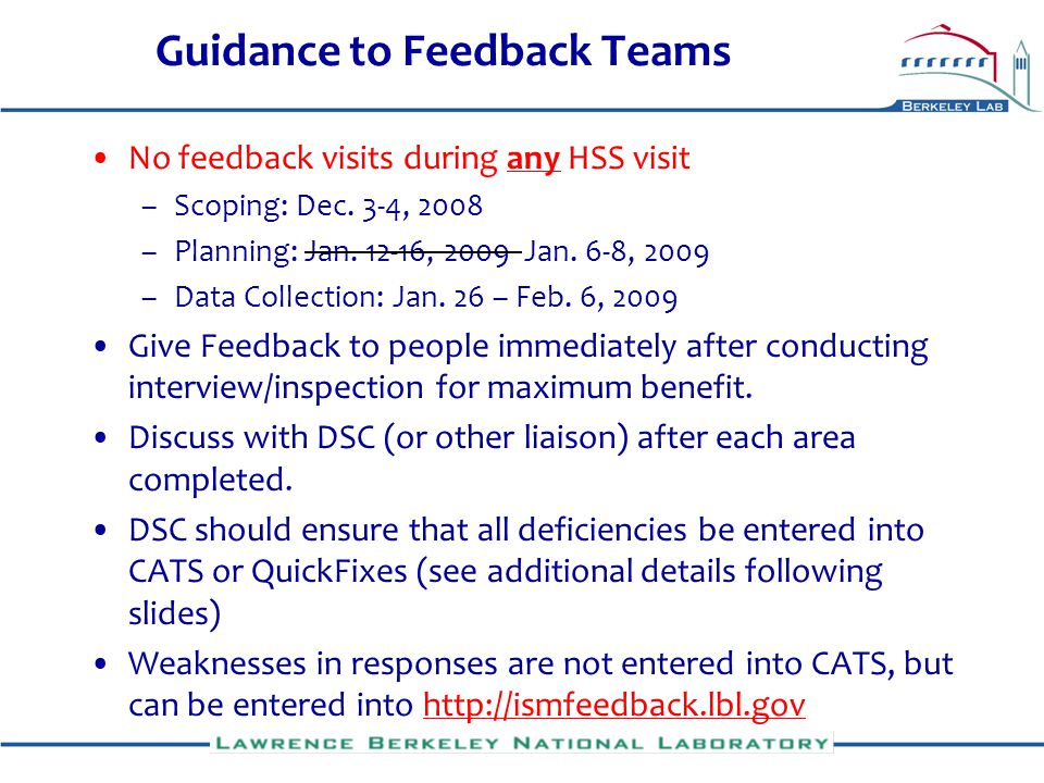 Guidance to Feedback Teams No feedback visits during any HSS visit –Scoping: Dec. 3-4, 2008 –Planning: Jan. 12-16, 2009 Jan. 6-8, 2009 –Data Collectio