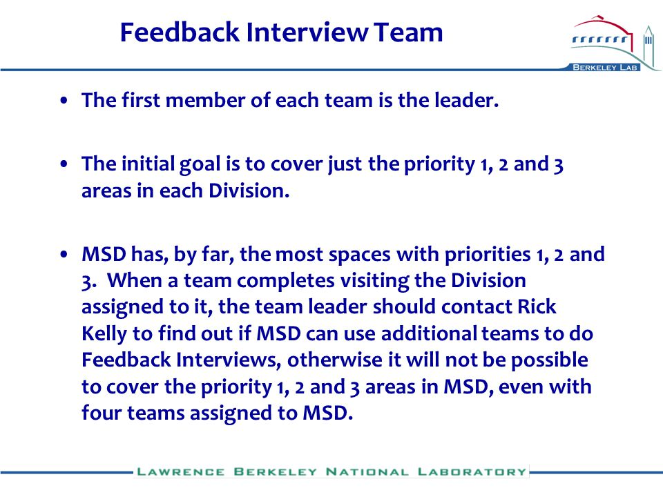 Feedback Interview Team The first member of each team is the leader. The initial goal is to cover just the priority 1, 2 and 3 areas in each Division.