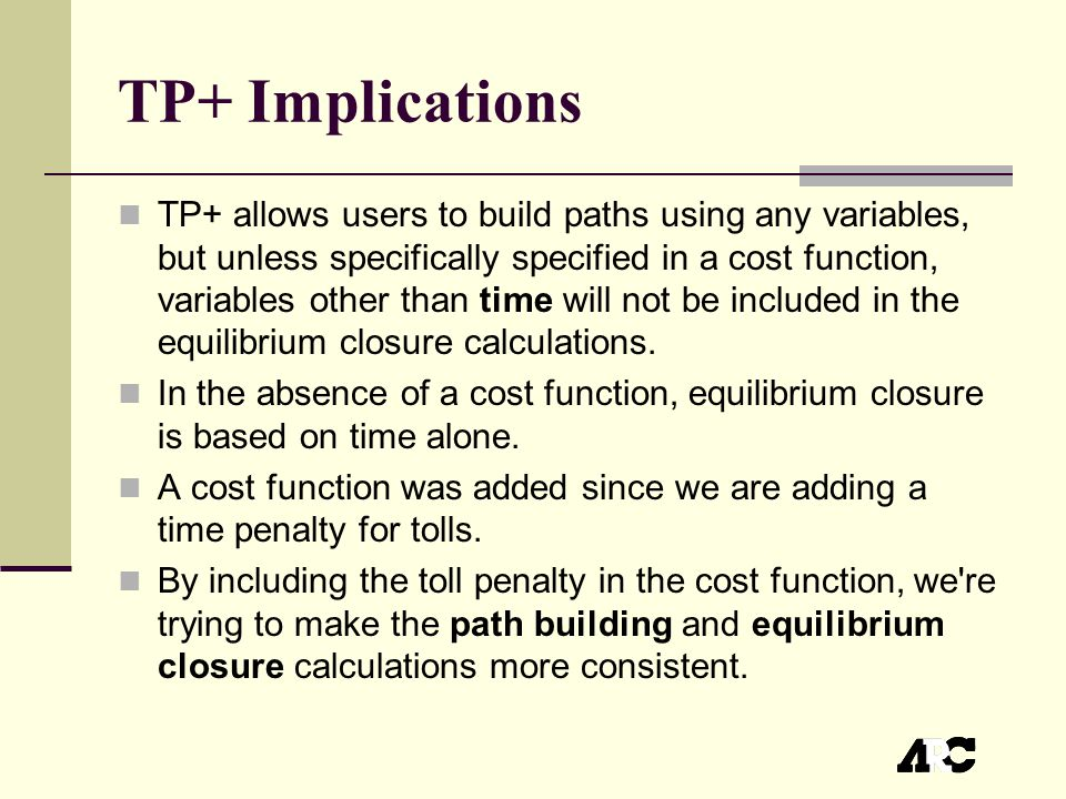 TP+ Implications TP+ allows users to build paths using any variables, but unless specifically specified in a cost function, variables other than time will not be included in the equilibrium closure calculations.