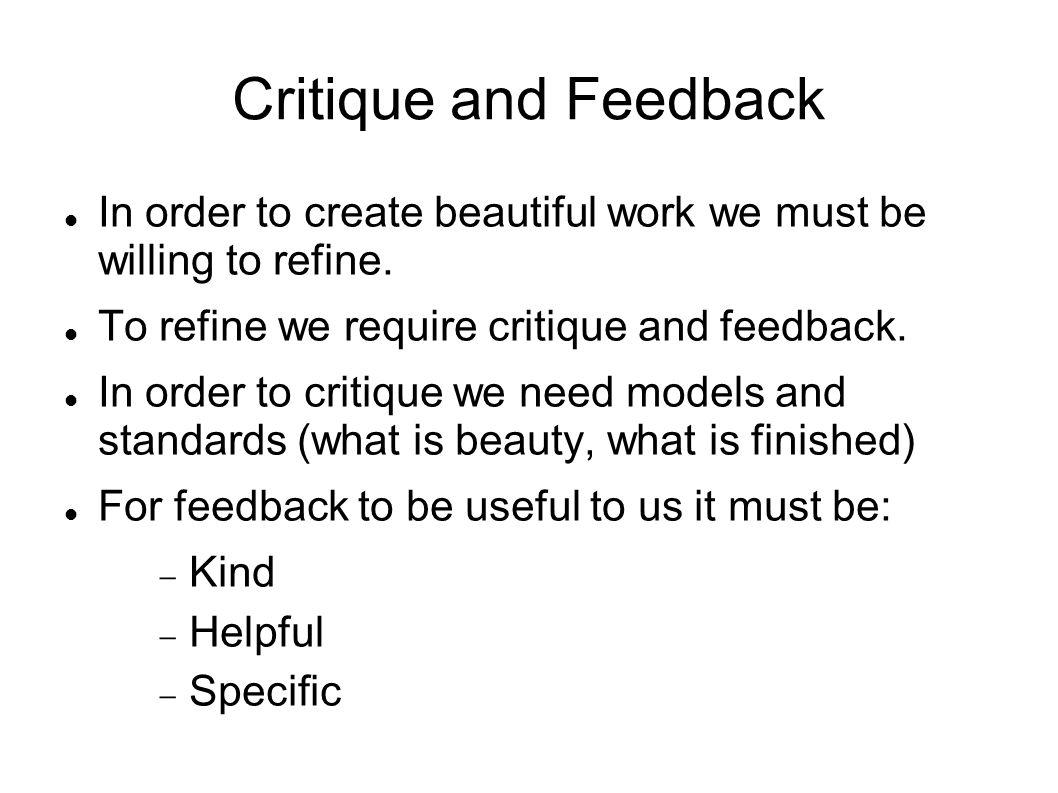 In order to create beautiful work we must be willing to refine. To refine we require critique and feedback. In order to critique we need models and st