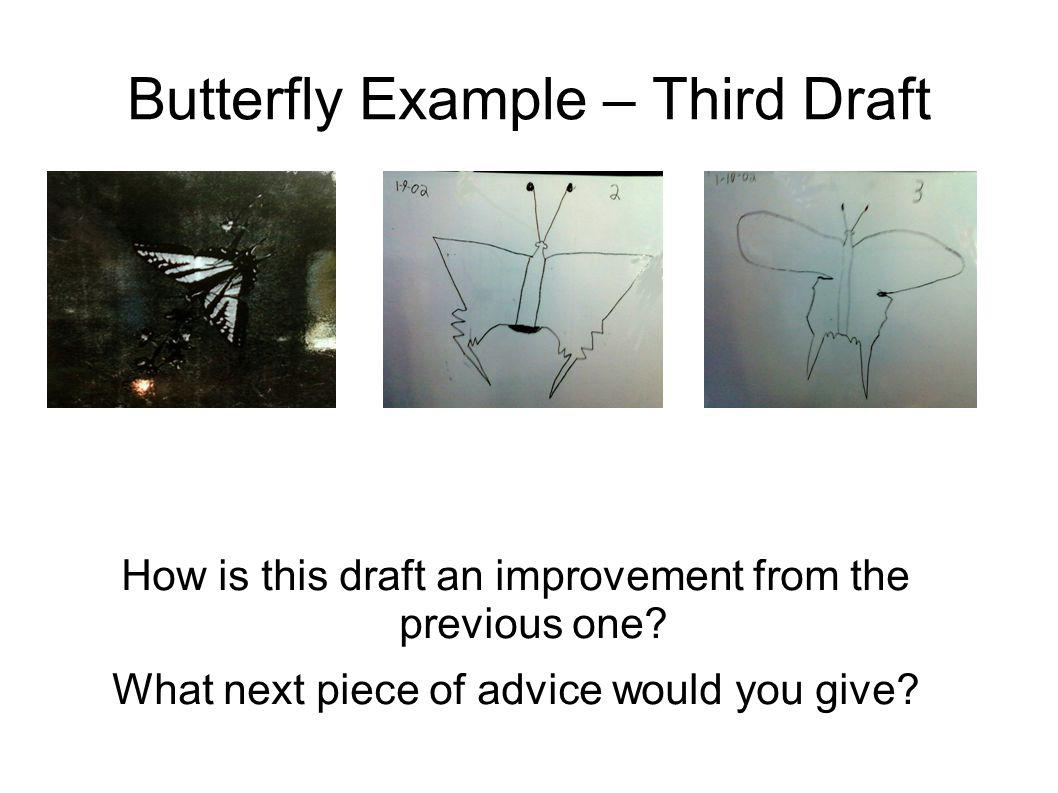 Butterfly Example – Third Draft How is this draft an improvement from the previous one? What next piece of advice would you give?