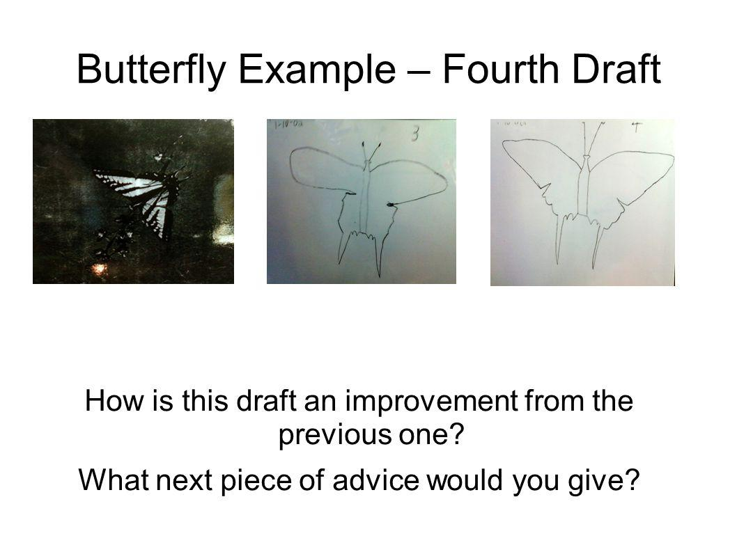 Butterfly Example – Fourth Draft How is this draft an improvement from the previous one? What next piece of advice would you give?
