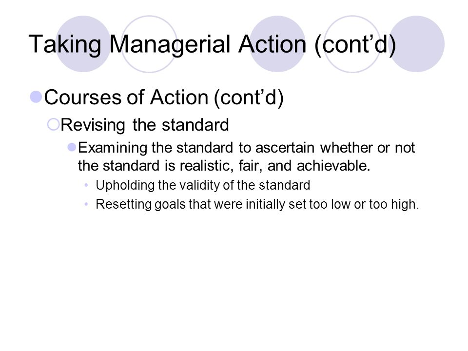 Taking Managerial Action (contd) Courses of Action (contd) Revising the standard Examining the standard to ascertain whether or not the standard is re