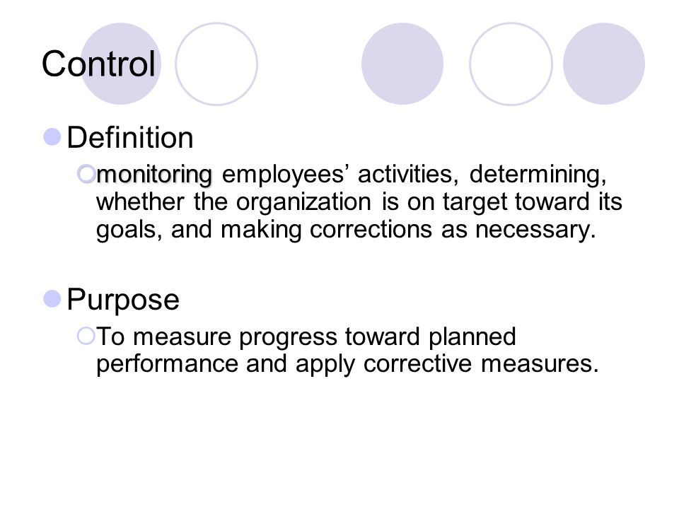 Control Definition monitoring monitoring employees activities, determining, whether the organization is on target toward its goals, and making correct
